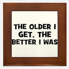 The older I get, the better I Framed Tile