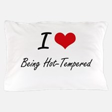 I Love Being Hot-Tempered Artistic Des Pillow Case
