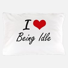 I Love Being Idle Artistic Design Pillow Case