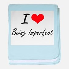 I Love Being Imperfect Artistic Desig baby blanket