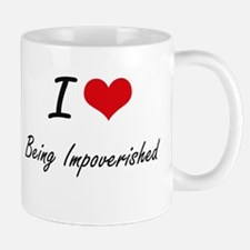I Love Being Impoverished Artistic Design Mugs