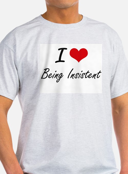 I Love Being Insistent Artistic Design T-Shirt