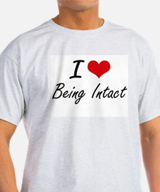 I Love Being Intact Artistic Design T-Shirt