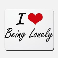 I Love Being Lonely Artistic Design Mousepad