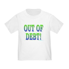 Out of debt Toddler T-Shirt