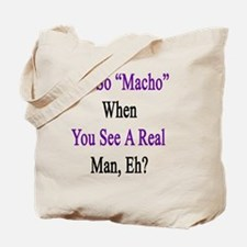 Not So Macho When You See A Real Man, Eh? Tote Bag