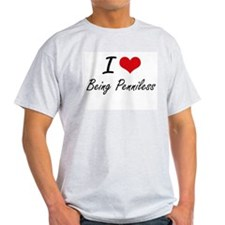 I Love Being Penniless Artistic Design T-Shirt
