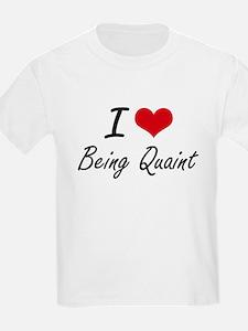 I Love Being Quaint Artistic Design T-Shirt