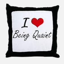 I Love Being Quaint Artistic Design Throw Pillow