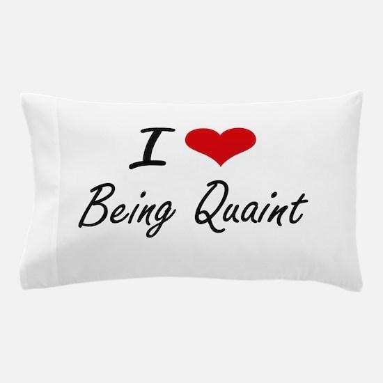 I Love Being Quaint Artistic Design Pillow Case