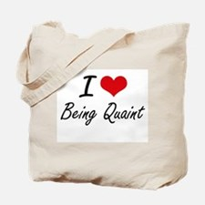 I Love Being Quaint Artistic Design Tote Bag
