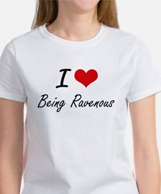 I Love Being Ravenous Artistic Design T-Shirt