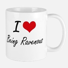 I Love Being Ravenous Artistic Design Mugs