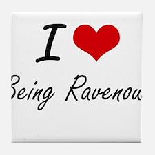 I Love Being Ravenous Artistic Design Tile Coaster