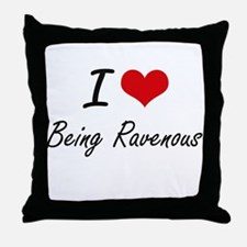 I Love Being Ravenous Artistic Design Throw Pillow
