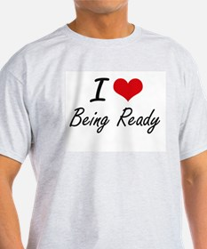 I Love Being Ready Artistic Design T-Shirt