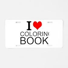 I Love Coloring Books Aluminum License Plate