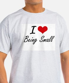 I love Being Small Artistic Design T-Shirt