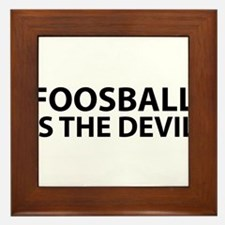 Foosball Is The Devil Framed Tile