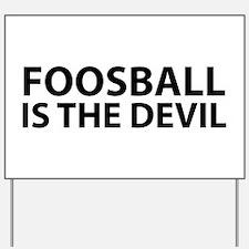 Foosball Is The Devil Yard Sign