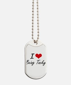 I love Being Tacky Artistic Design Dog Tags