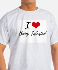 I love Being Talented Artistic Design T-Shirt