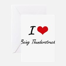 I love Being Thunderstruck Artistic Greeting Cards