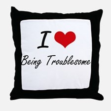 I love Being Troublesome Artistic Des Throw Pillow
