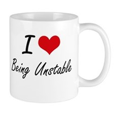 I love Being Unstable Artistic Design Mugs