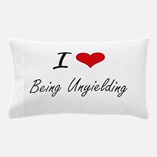 I love Being Unyielding Artistic Desig Pillow Case