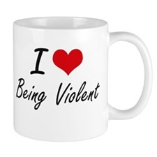 I love Being Violent Artistic Design Mugs