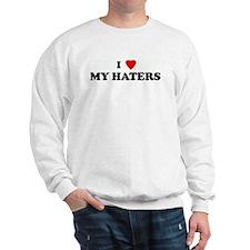 I Love MY HATERS  Sweatshirt