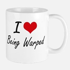 I love Being Warped Artistic Design Mugs