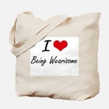 I love Being Wearisome Artistic Design Tote Bag