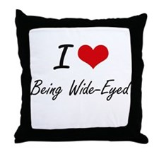 I love Being Wide-Eyed Artistic Desig Throw Pillow