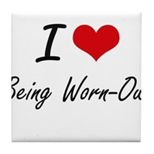 I love Being Worn-Out Artistic Design Tile Coaster