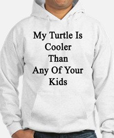 My Turtle Is Cooler Than Any Of  Jumper Hoody
