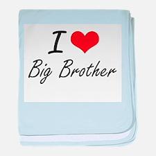 I Love Big Brother Artistic Design baby blanket