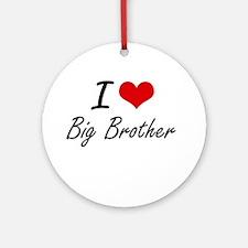 I Love Big Brother Artistic Design Round Ornament