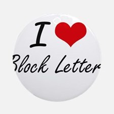 I Love Block Letters Artistic Desig Round Ornament