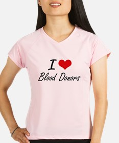 I Love Blood Donors Artist Performance Dry T-Shirt