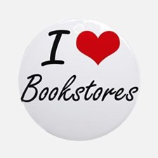 I Love Bookstores Artistic Design Round Ornament
