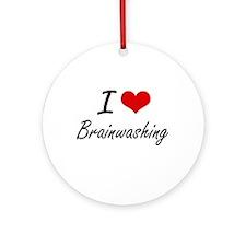 I Love Brainwashing Artistic Design Round Ornament