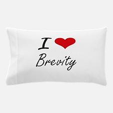 I Love Brevity Artistic Design Pillow Case