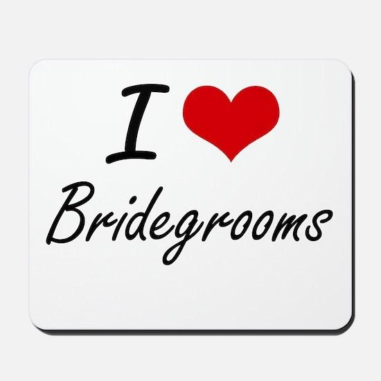 I Love Bridegrooms Artistic Design Mousepad