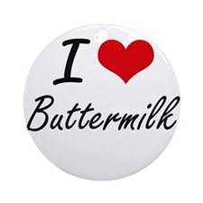 I Love Buttermilk Artistic Design Round Ornament