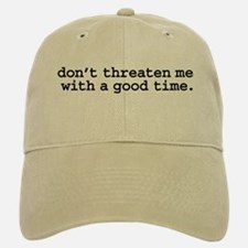 don't threaten me with a good time. Baseball Baseball Cap