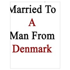 Proudly Married To A Man From Denmark  Poster