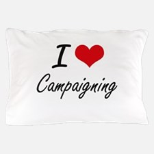 I love Campaigning Artistic Design Pillow Case