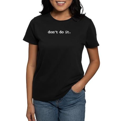 don't do it. Women's Dark T-Shirt